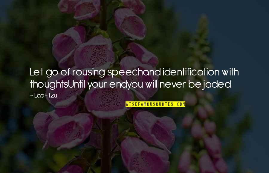 Diagonal Quotes By Lao-Tzu: Let go of rousing speechand identification with thoughtsUntil
