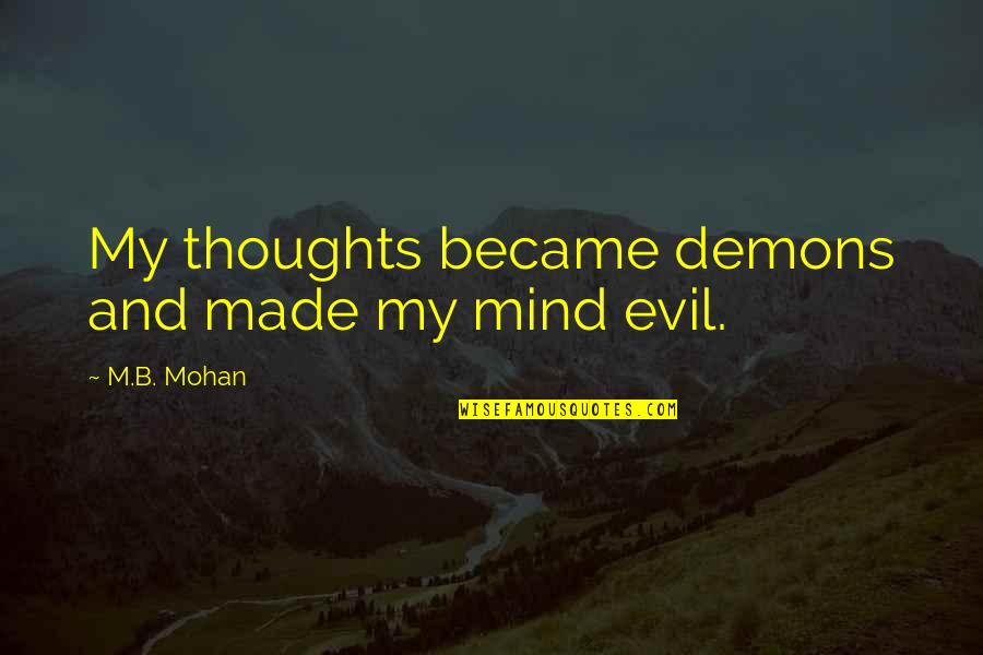 Diagonal Quotes By M.B. Mohan: My thoughts became demons and made my mind