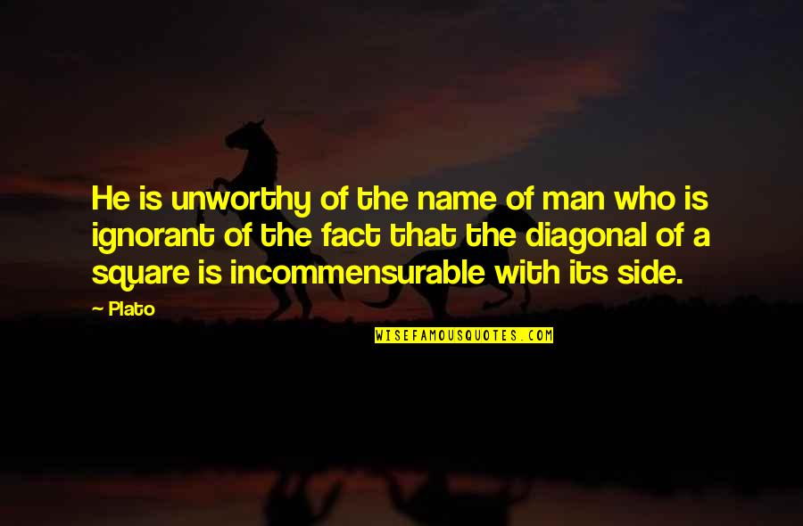 Diagonal Quotes By Plato: He is unworthy of the name of man