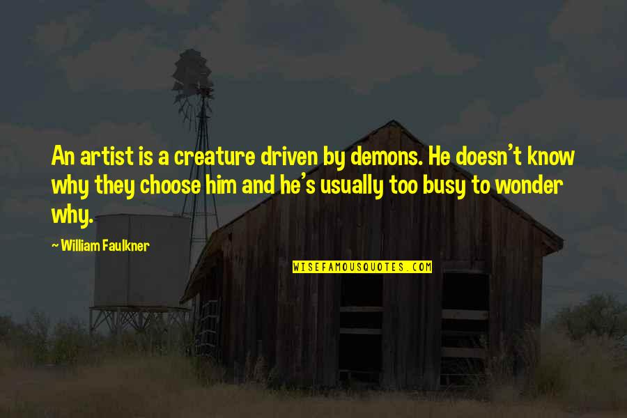 Diagonal Quotes By William Faulkner: An artist is a creature driven by demons.