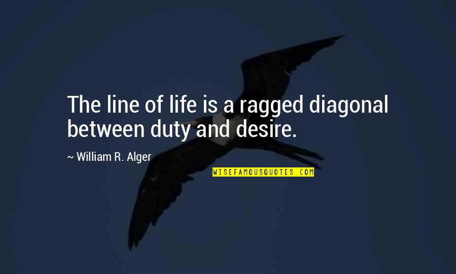 Diagonal Quotes By William R. Alger: The line of life is a ragged diagonal