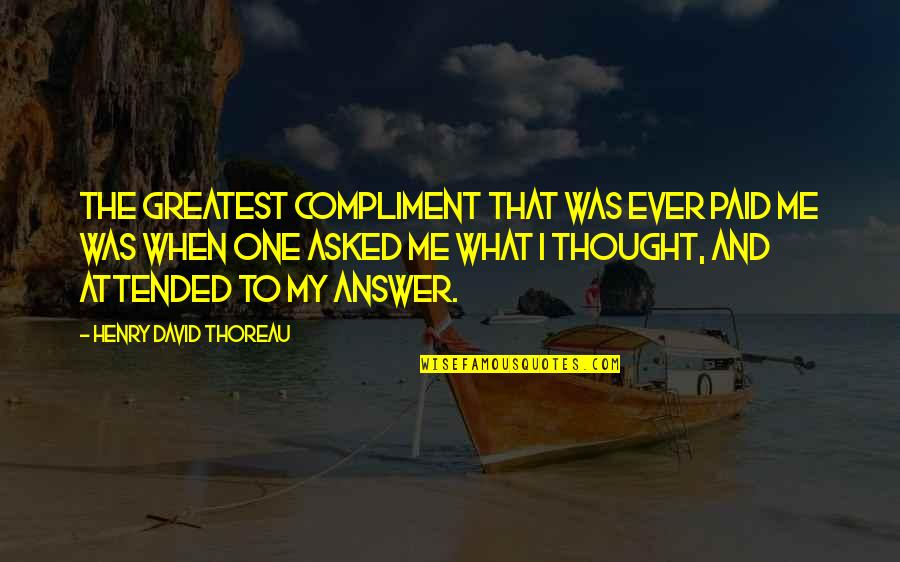 Dialectician Quotes By Henry David Thoreau: The greatest compliment that was ever paid me
