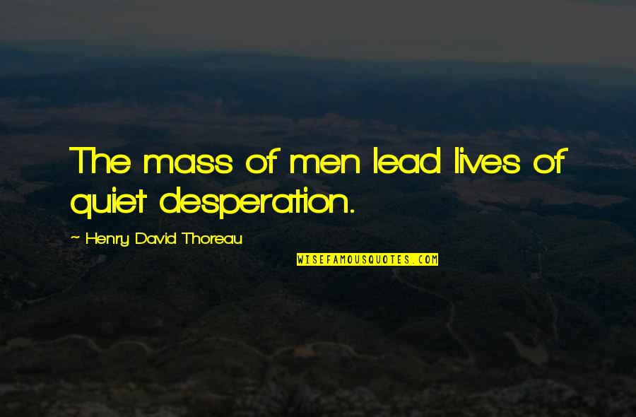 Dialectician Quotes By Henry David Thoreau: The mass of men lead lives of quiet