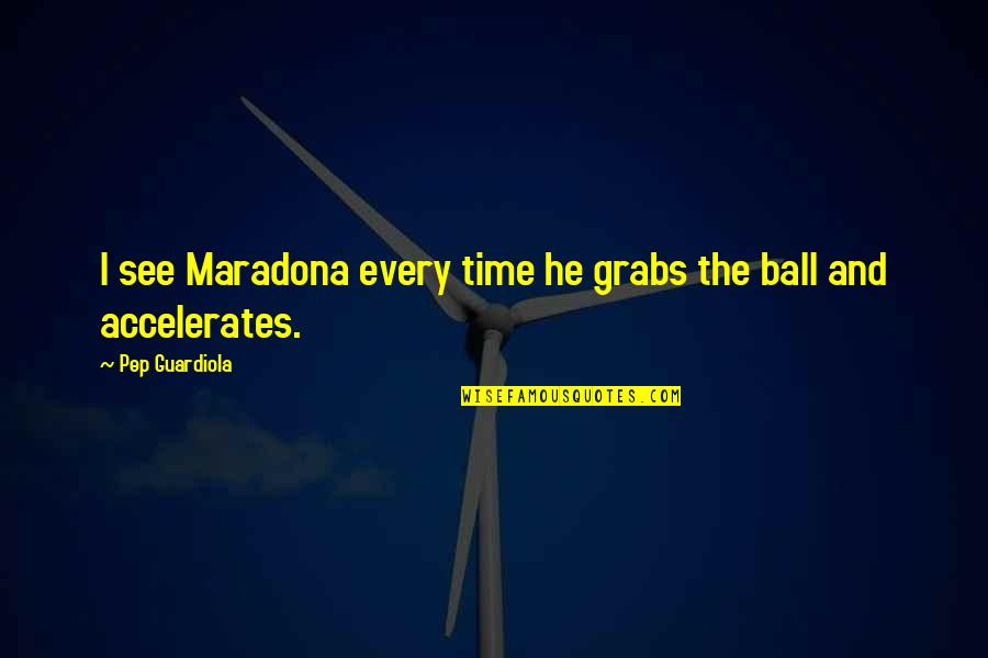 Dialectician Quotes By Pep Guardiola: I see Maradona every time he grabs the