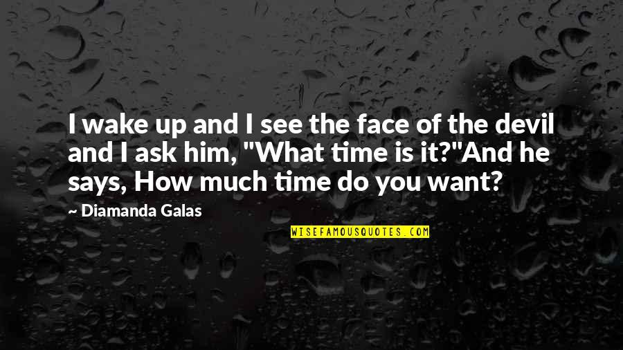 Diamanda's Quotes By Diamanda Galas: I wake up and I see the face