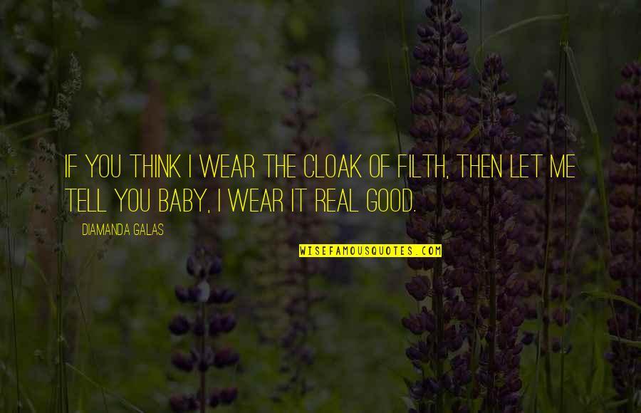 Diamanda's Quotes By Diamanda Galas: If you think I wear the cloak of