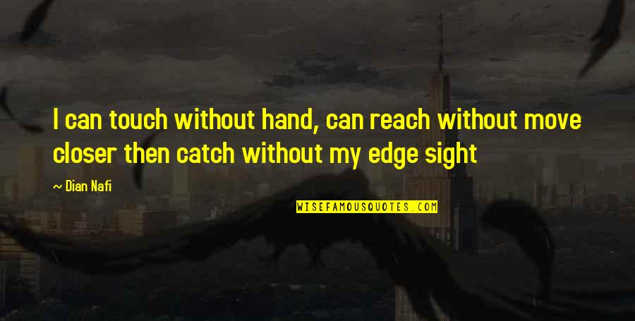 Dian Nafi Quotes By Dian Nafi: I can touch without hand, can reach without