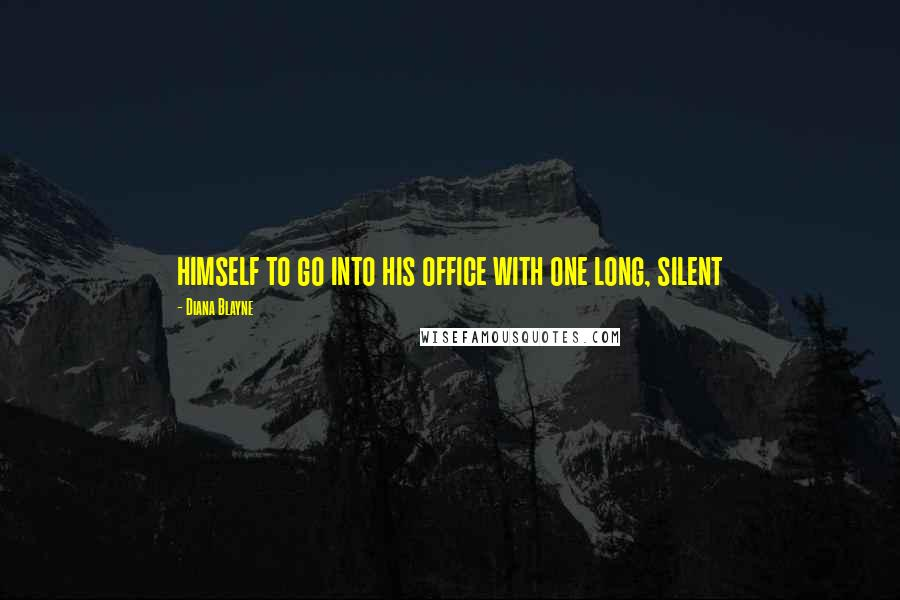 Diana Blayne quotes: himself to go into his office with one long, silent