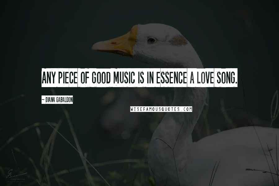 Diana Gabaldon quotes: Any piece of good music is in essence a love song.