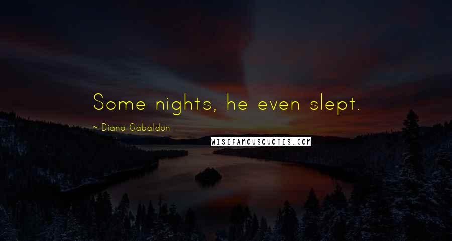 Diana Gabaldon quotes: Some nights, he even slept.