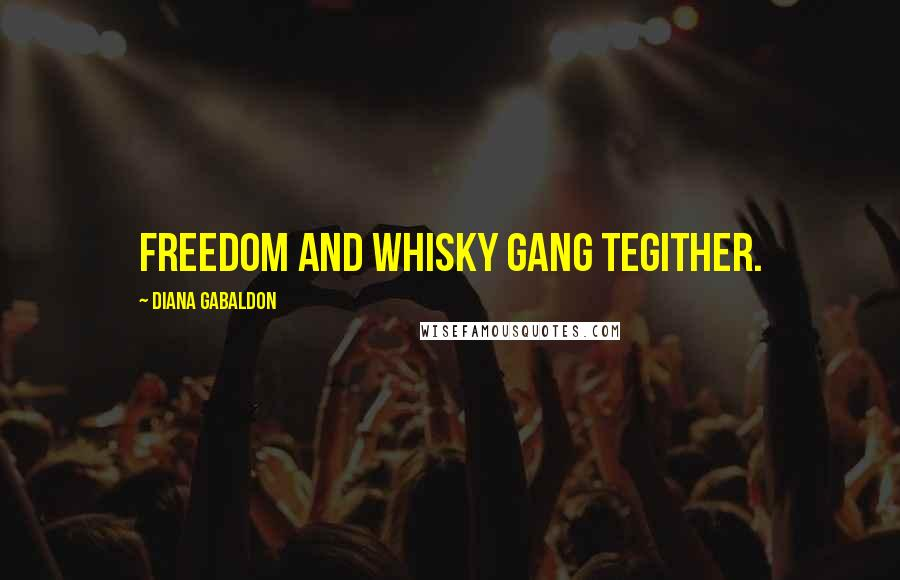 Diana Gabaldon quotes: Freedom and Whisky gang tegither.