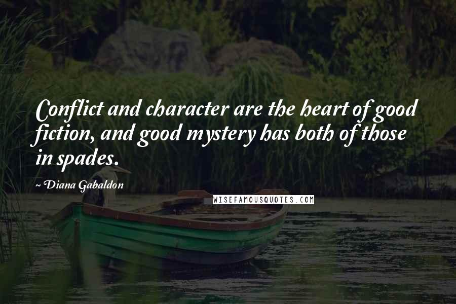Diana Gabaldon quotes: Conflict and character are the heart of good fiction, and good mystery has both of those in spades.