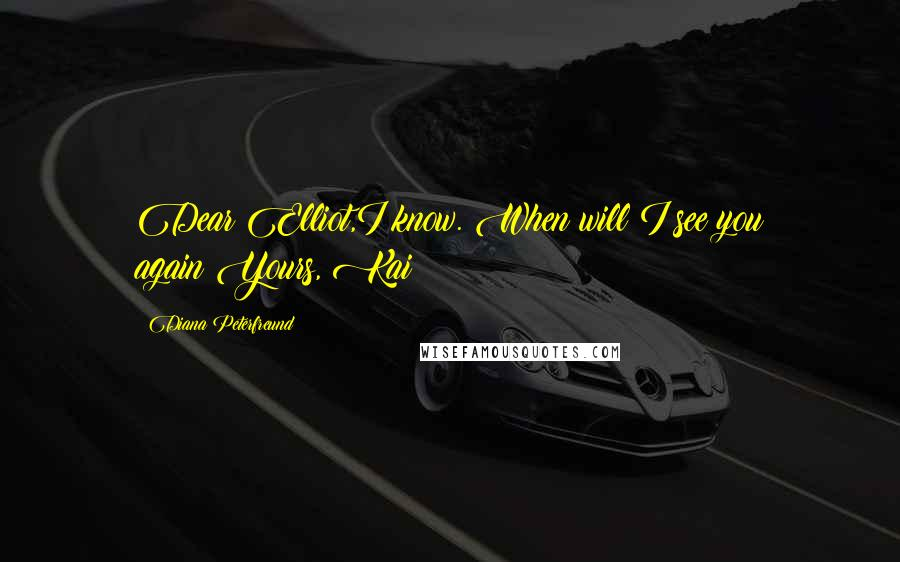 Diana Peterfreund quotes: Dear Elliot,I know. When will I see you again?Yours, Kai