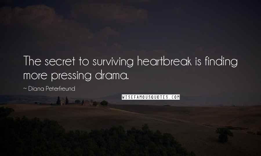 Diana Peterfreund quotes: The secret to surviving heartbreak is finding more pressing drama.