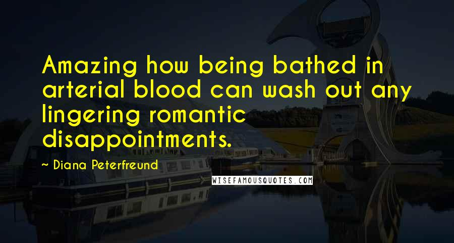 Diana Peterfreund quotes: Amazing how being bathed in arterial blood can wash out any lingering romantic disappointments.