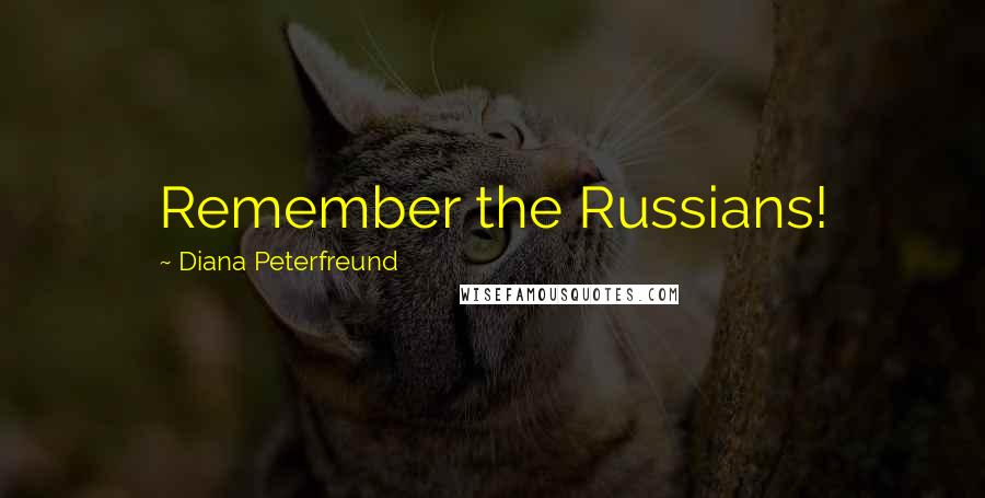 Diana Peterfreund quotes: Remember the Russians!