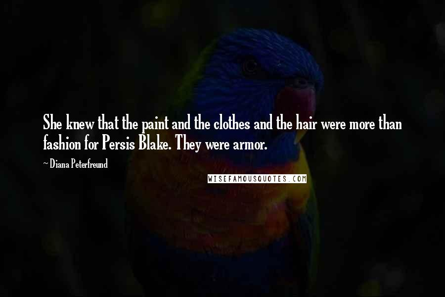 Diana Peterfreund quotes: She knew that the paint and the clothes and the hair were more than fashion for Persis Blake. They were armor.