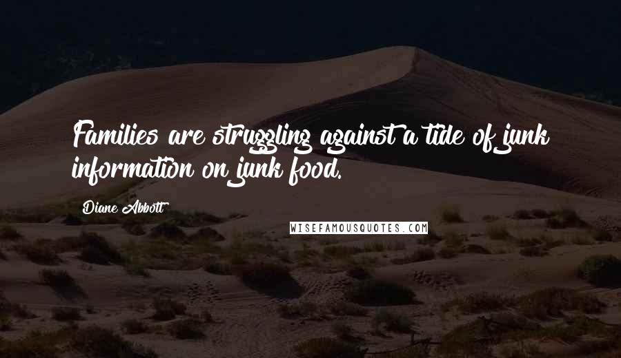 Diane Abbott quotes: Families are struggling against a tide of junk information on junk food.