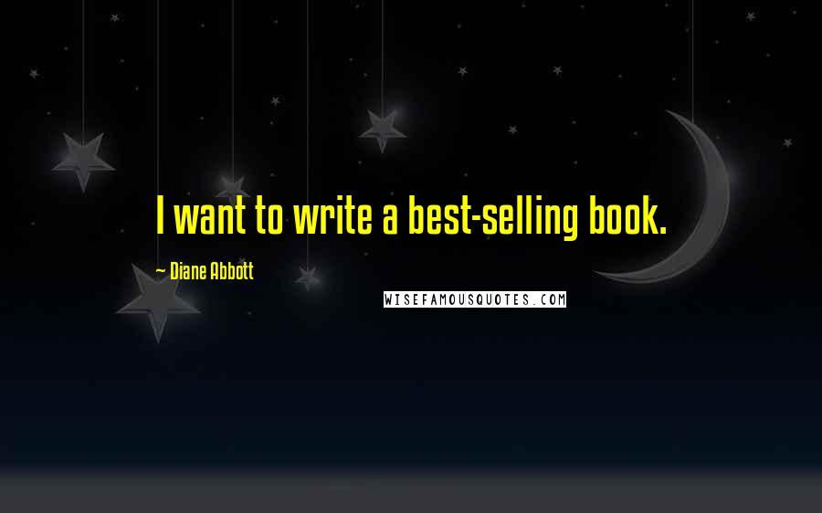 Diane Abbott quotes: I want to write a best-selling book.