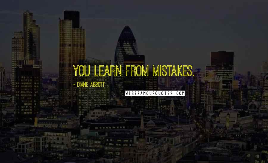 Diane Abbott quotes: You learn from mistakes.