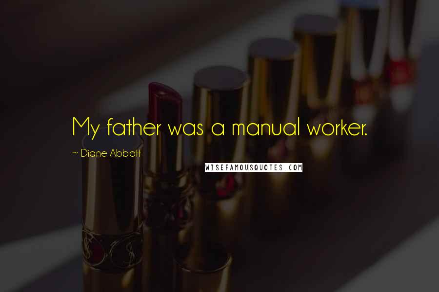 Diane Abbott quotes: My father was a manual worker.