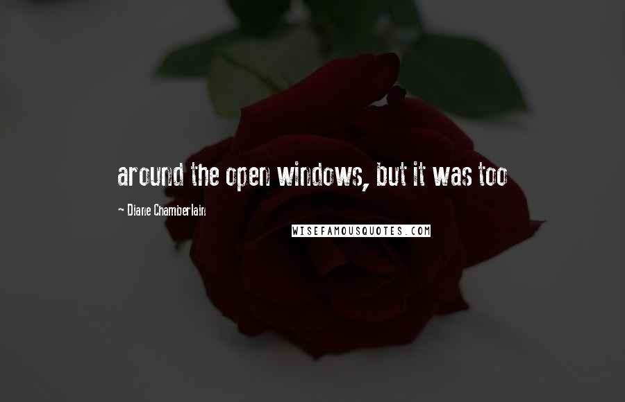 Diane Chamberlain quotes: around the open windows, but it was too