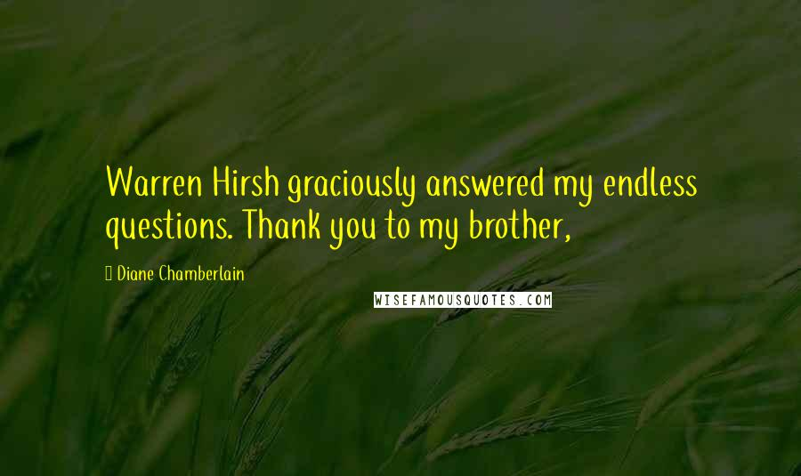 Diane Chamberlain quotes: Warren Hirsh graciously answered my endless questions. Thank you to my brother,