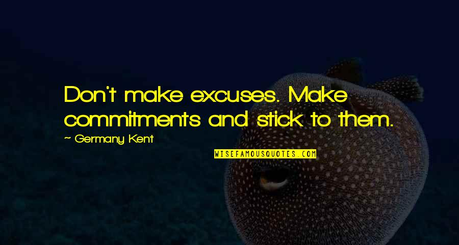 Diane Keaton Manhattan Quotes By Germany Kent: Don't make excuses. Make commitments and stick to