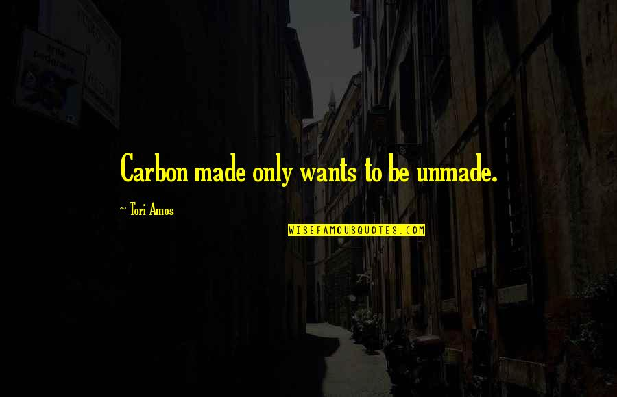 Diane Keaton Manhattan Quotes By Tori Amos: Carbon made only wants to be unmade.