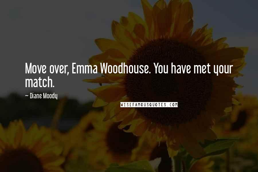Diane Moody quotes: Move over, Emma Woodhouse. You have met your match.