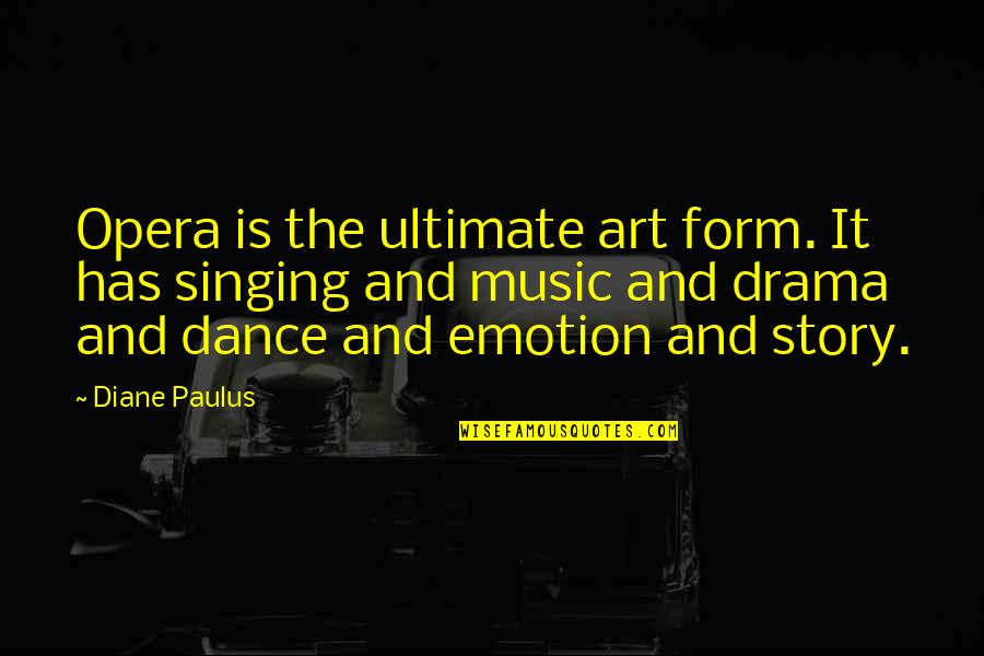Diane Paulus Quotes By Diane Paulus: Opera is the ultimate art form. It has