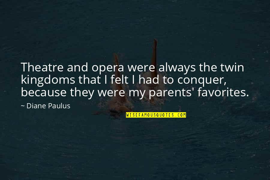 Diane Paulus Quotes By Diane Paulus: Theatre and opera were always the twin kingdoms