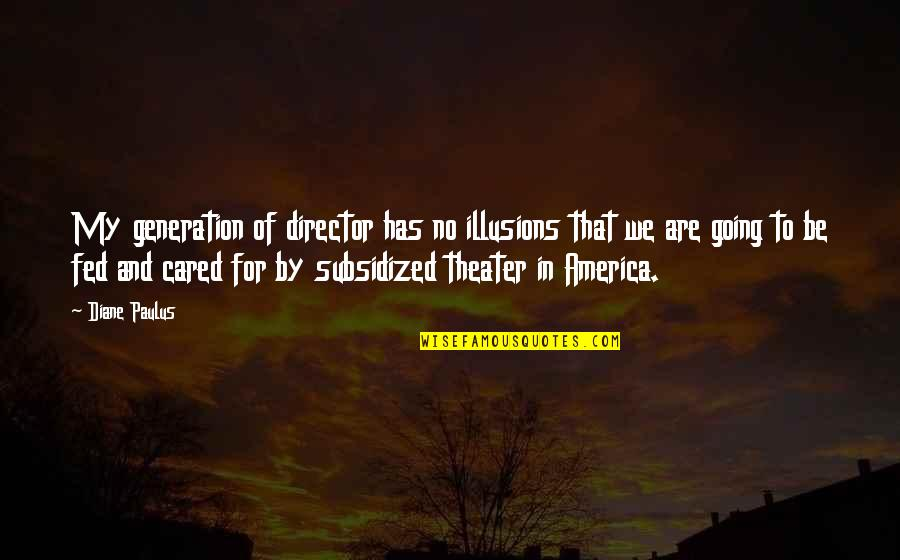 Diane Paulus Quotes By Diane Paulus: My generation of director has no illusions that
