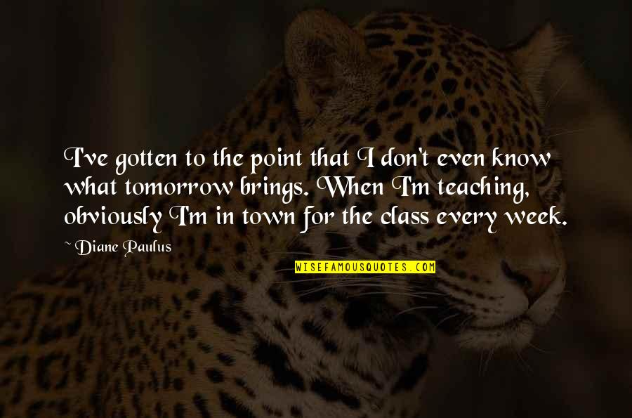 Diane Paulus Quotes By Diane Paulus: I've gotten to the point that I don't