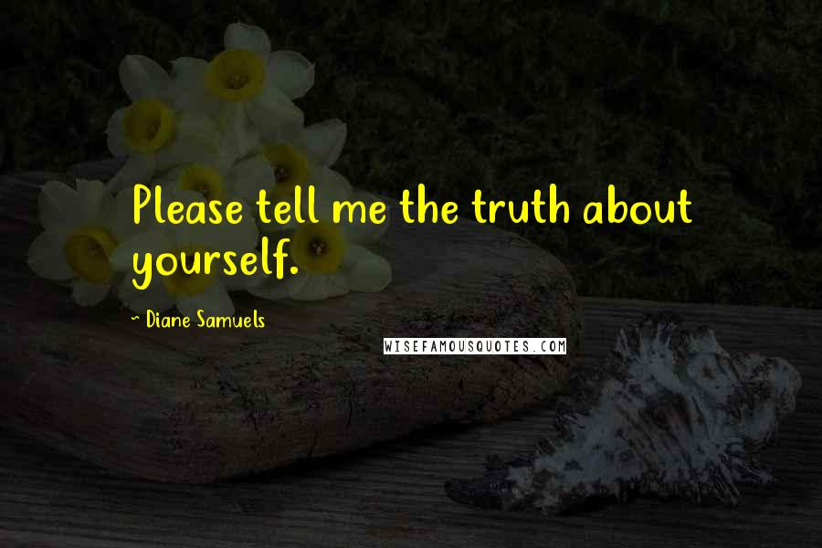Diane Samuels quotes: Please tell me the truth about yourself.