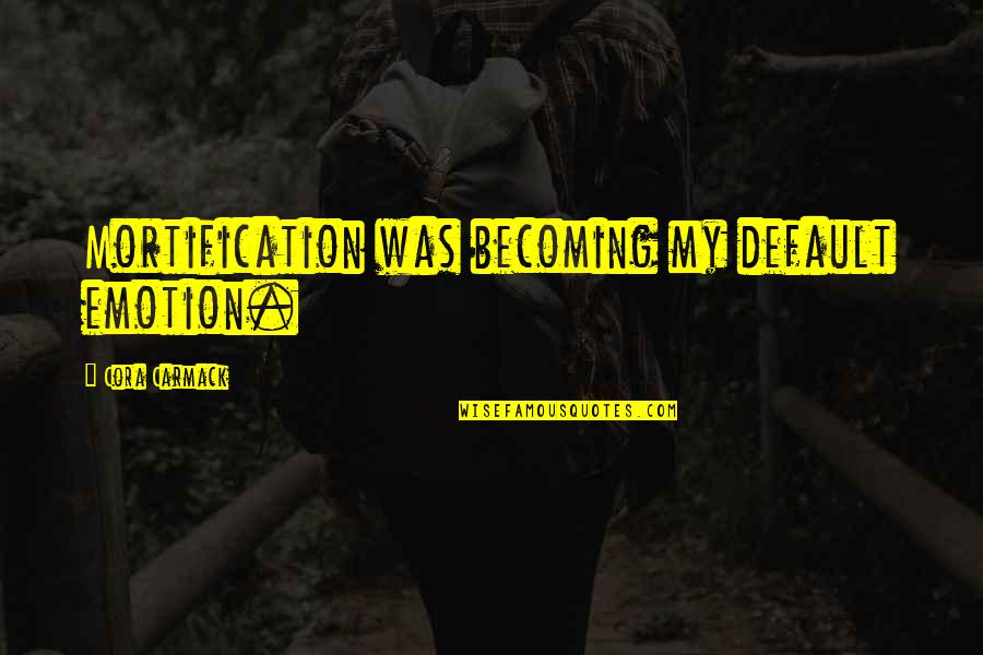 Diane Von Furstenberg Inspirational Quotes By Cora Carmack: Mortification was becoming my default emotion.