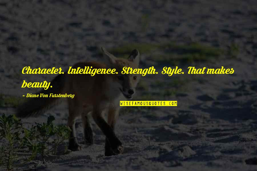 Diane Von Furstenberg Inspirational Quotes By Diane Von Furstenberg: Character. Intelligence. Strength. Style. That makes beauty.