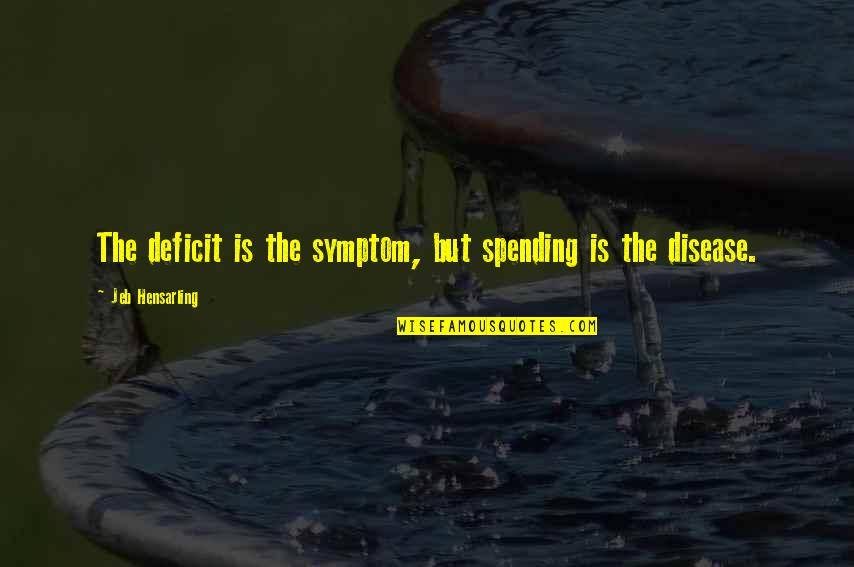Diane Von Furstenberg Inspirational Quotes By Jeb Hensarling: The deficit is the symptom, but spending is