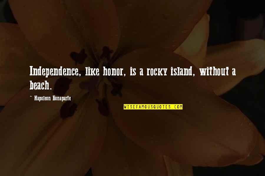Diane Von Furstenberg Inspirational Quotes By Napoleon Bonaparte: Independence, like honor, is a rocky island, without
