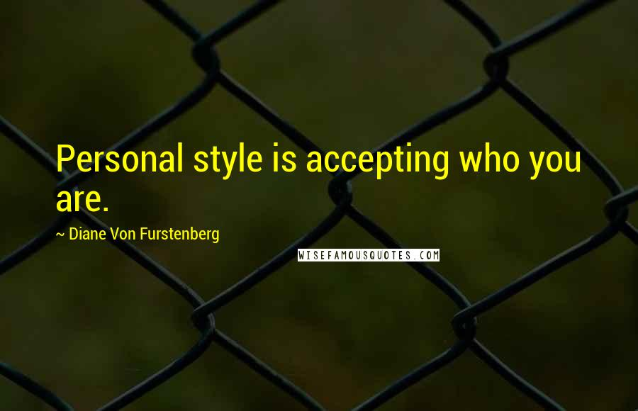 Diane Von Furstenberg quotes: Personal style is accepting who you are.