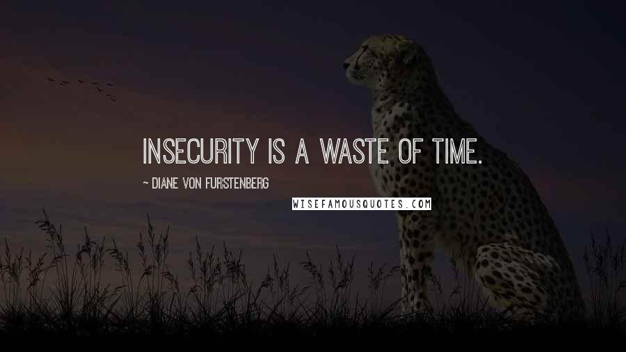 Diane Von Furstenberg quotes: Insecurity is a waste of time.