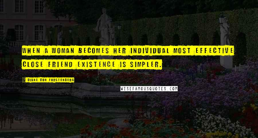 Diane Von Furstenberg quotes: When a woman becomes her individual most effective close friend existence is simpler.