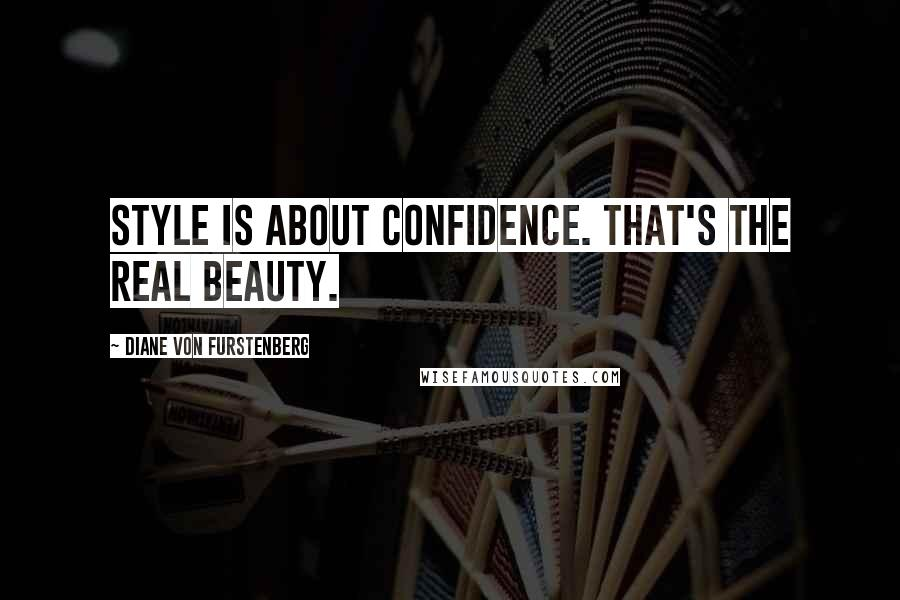 Diane Von Furstenberg quotes: Style is about confidence. That's the real beauty.
