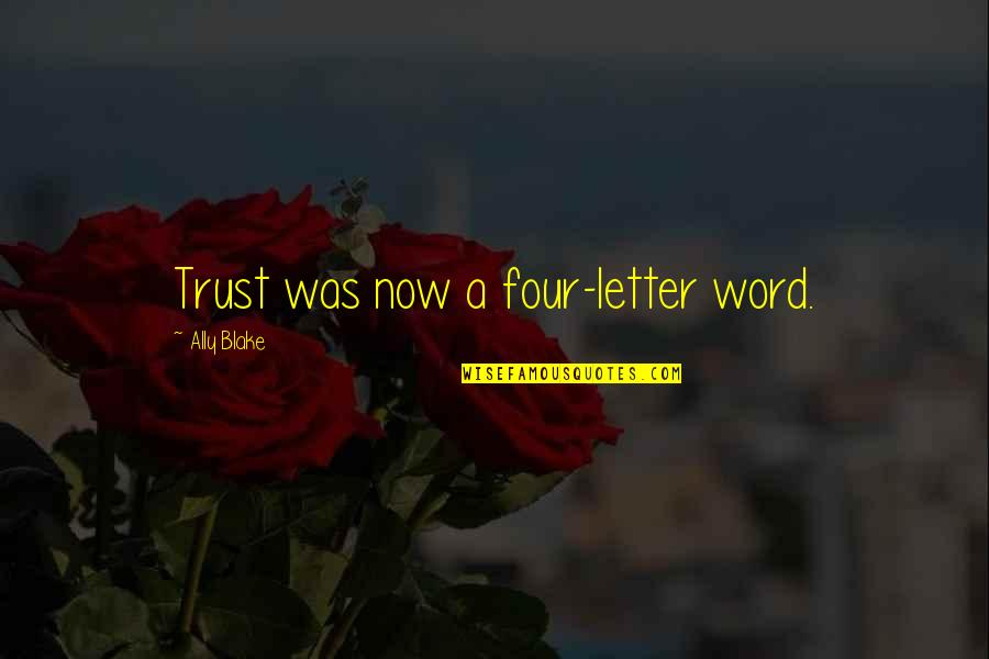 Diario Quotes By Ally Blake: Trust was now a four-letter word.