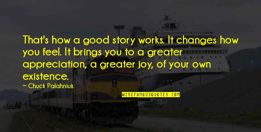 Diario Quotes By Chuck Palahniuk: That's how a good story works. It changes