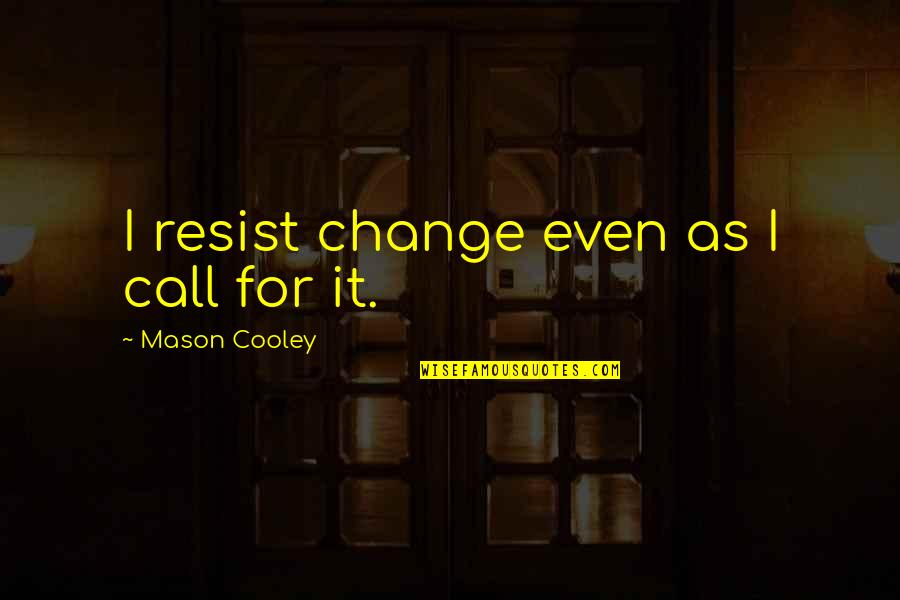 Diario Quotes By Mason Cooley: I resist change even as I call for