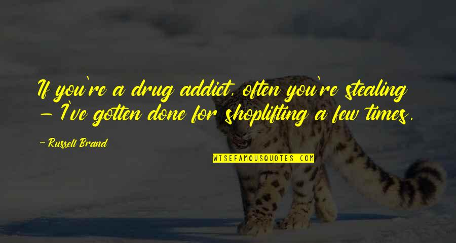 Diario Quotes By Russell Brand: If you're a drug addict, often you're stealing