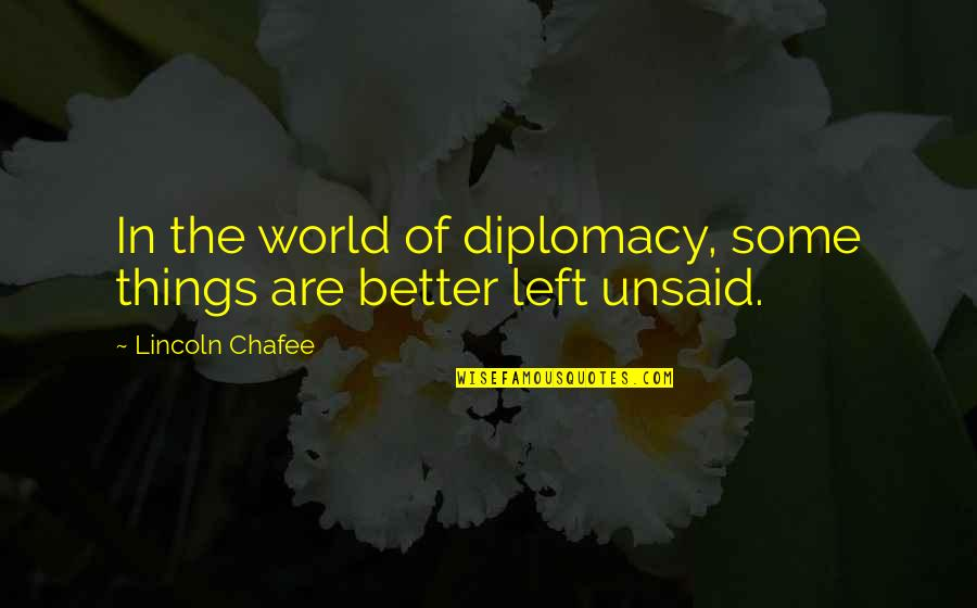 Diastole Quotes By Lincoln Chafee: In the world of diplomacy, some things are