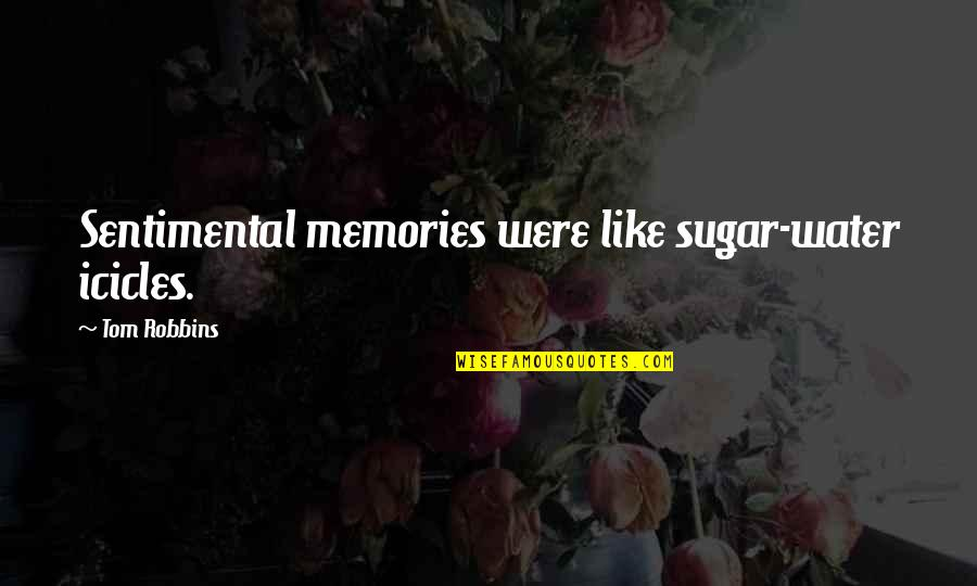 Diastole Quotes By Tom Robbins: Sentimental memories were like sugar-water icicles.