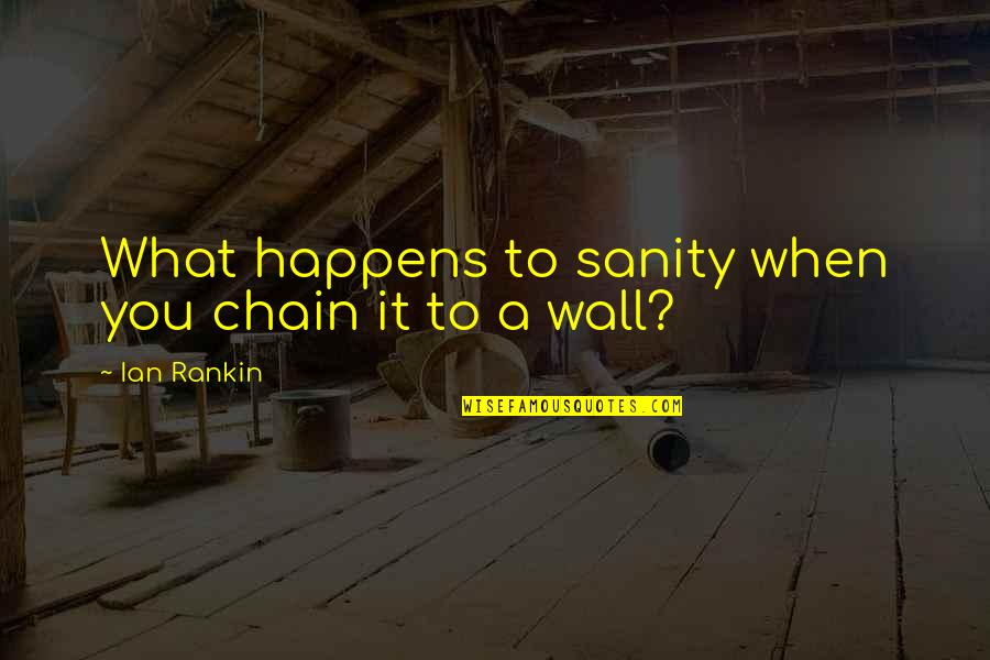 Dibalik 98 Quotes By Ian Rankin: What happens to sanity when you chain it